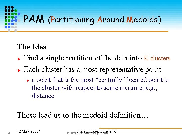 PAM (Partitioning Around Medoids) The Idea: Find a single partition of the data into
