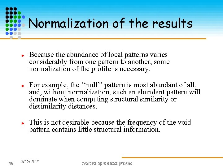 Normalization of the results Because the abundance of local patterns varies considerably from one