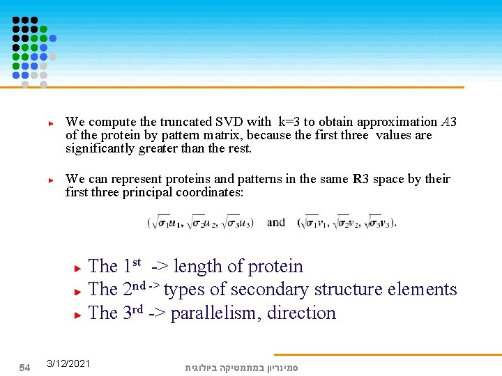 We compute the truncated SVD with k=3 to obtain approximation A 3 of the