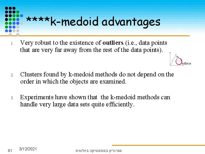 ****k-medoid advantages 1. Very robust to the existence of outliers (i. e. , data