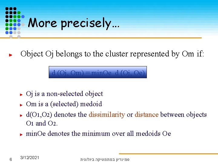 More precisely… Object Oj belongs to the cluster represented by Om if: d (Oj,