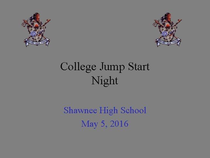College Jump Start Night Shawnee High School May 5, 2016