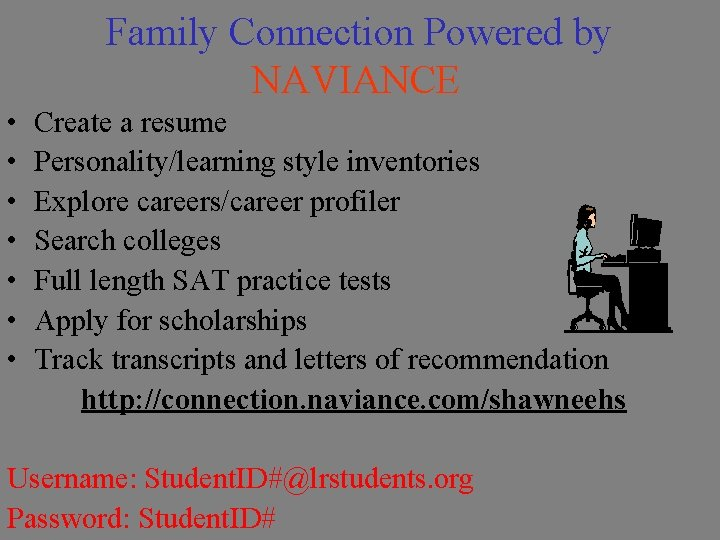 Family Connection Powered by NAVIANCE • • Create a resume Personality/learning style inventories Explore