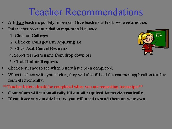 Teacher Recommendations • • Ask two teachers politely in person. Give teachers at least
