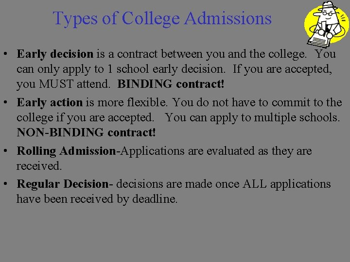 Types of College Admissions • Early decision is a contract between you and the