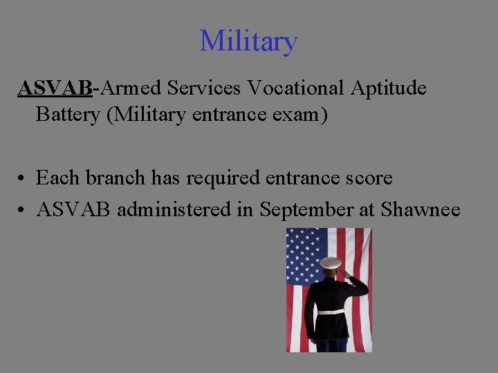 Military ASVAB-Armed Services Vocational Aptitude Battery (Military entrance exam) • Each branch has required