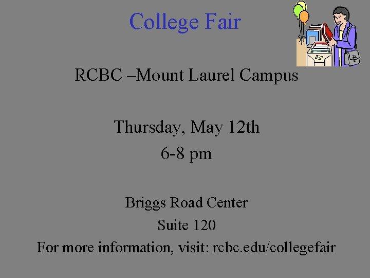 College Fair RCBC –Mount Laurel Campus Thursday, May 12 th 6 -8 pm Briggs