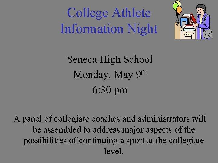 College Athlete Information Night Seneca High School Monday, May 9 th 6: 30 pm
