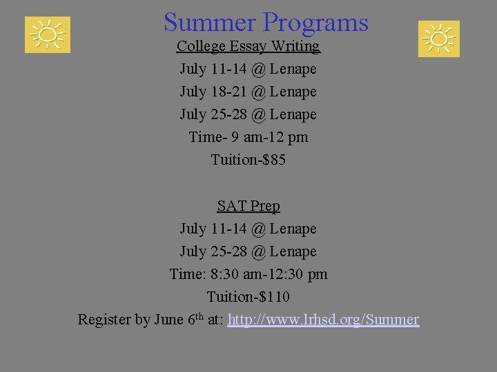 Summer Programs College Essay Writing July 11 -14 @ Lenape July 18 -21