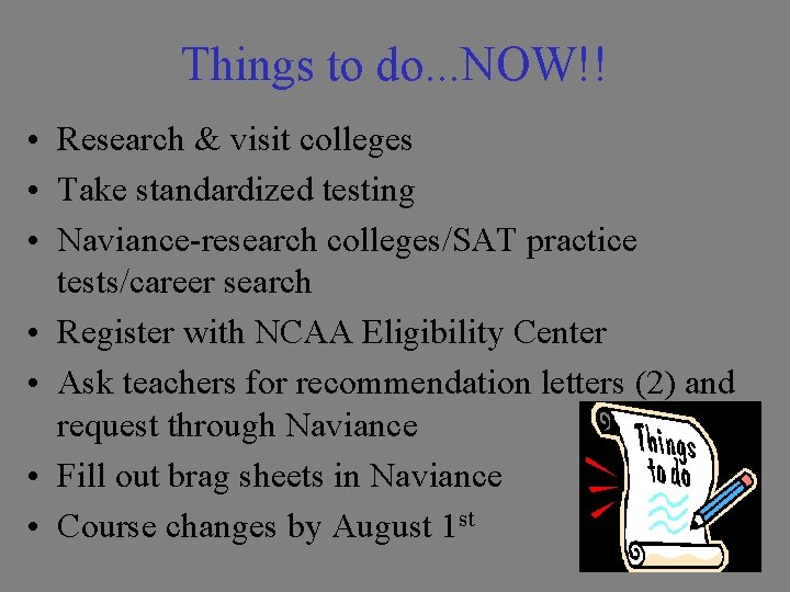 Things to do. . . NOW!! • Research & visit colleges • Take standardized