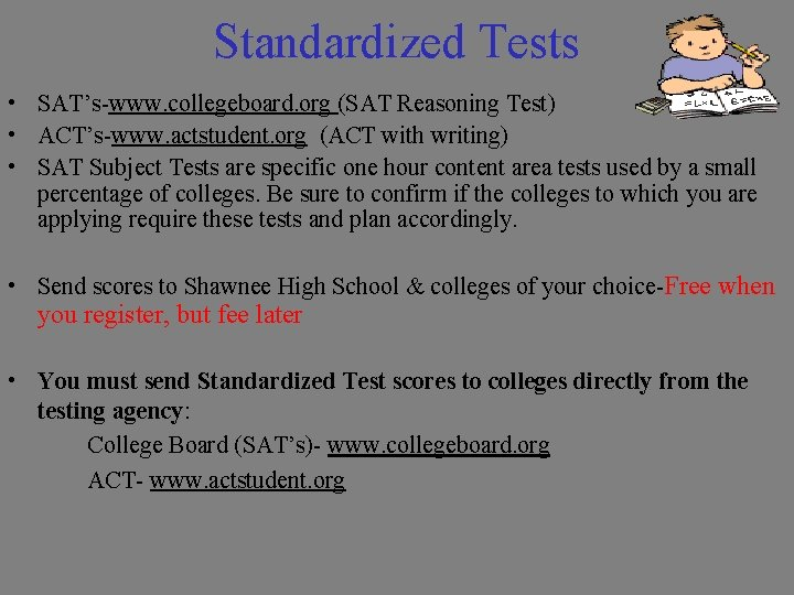 Standardized Tests • SAT's-www. collegeboard. org (SAT Reasoning Test) • ACT's-www. actstudent. org (ACT