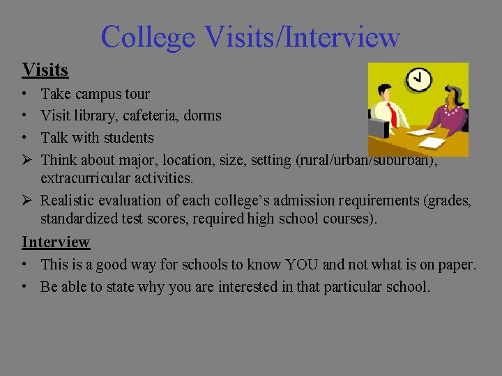 College Visits/Interview Visits • • • Ø Take campus tour Visit library, cafeteria, dorms