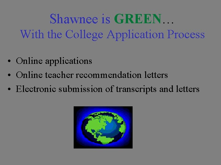 Shawnee is GREEN… With the College Application Process • Online applications • Online teacher