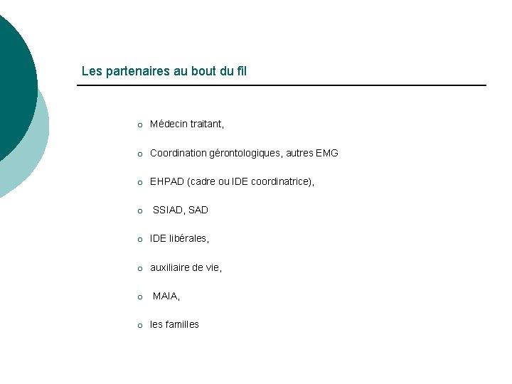 Les partenaires au bout du fil ¡ Médecin traitant, ¡ Coordination gérontologiques, autres EMG