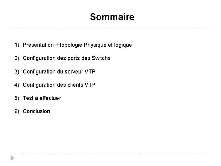 Sommaire 1) Présentation + topologie Physique et logique 2) Configuration des ports des Switchs