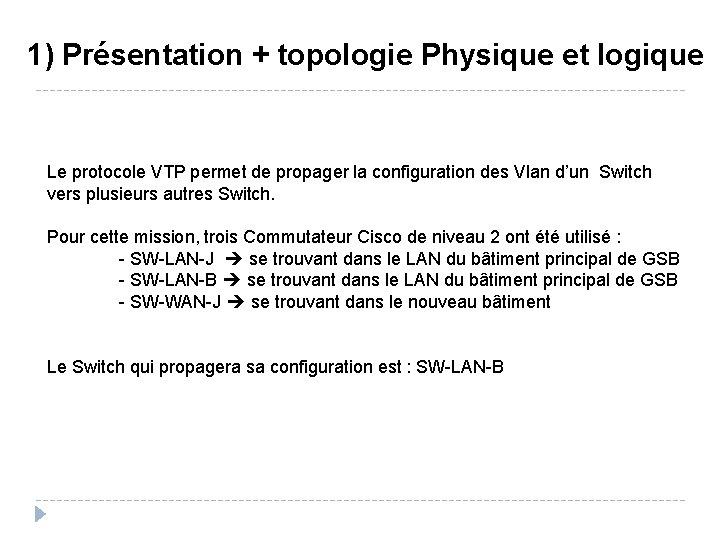 1) Présentation + topologie Physique et logique Le protocole VTP permet de propager la