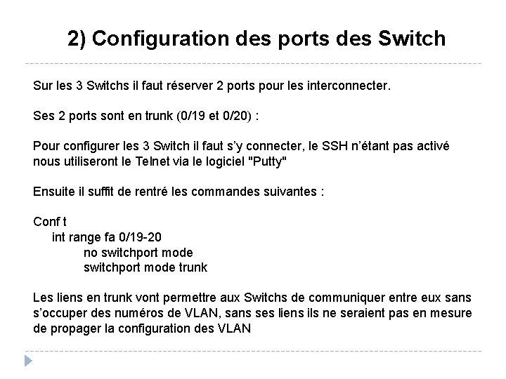 2) Configuration des ports des Switch Sur les 3 Switchs il faut réserver 2