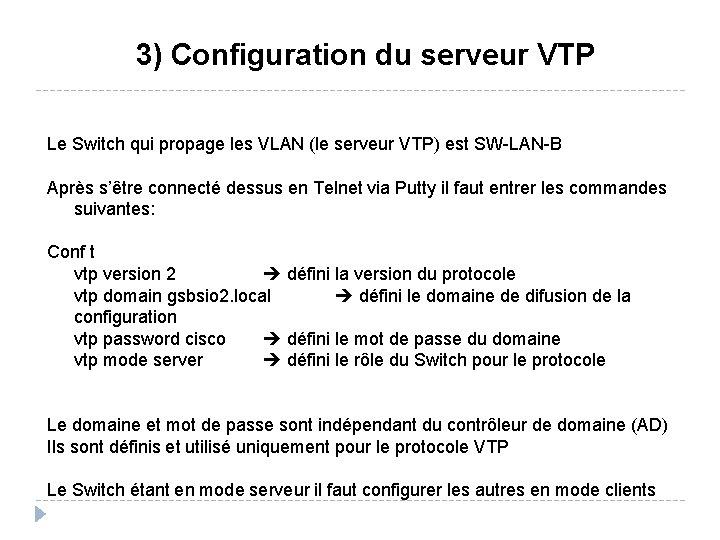 3) Configuration du serveur VTP Le Switch qui propage les VLAN (le serveur VTP)