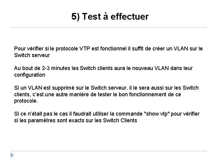 5) Test à effectuer Pour vérifier si le protocole VTP est fonctionnel il suffit