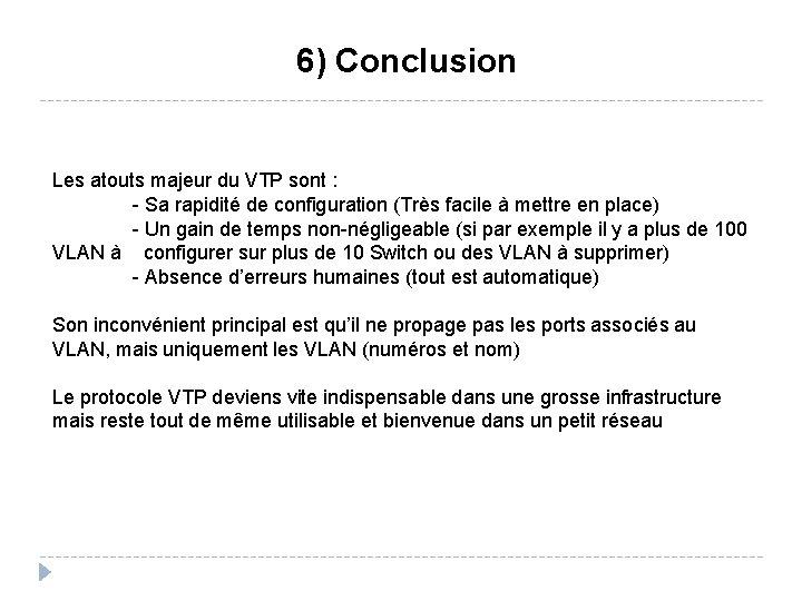 6) Conclusion Les atouts majeur du VTP sont : - Sa rapidité de configuration