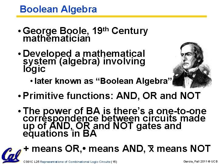 Boolean Algebra • George Boole, 19 th Century mathematician • Developed a mathematical system