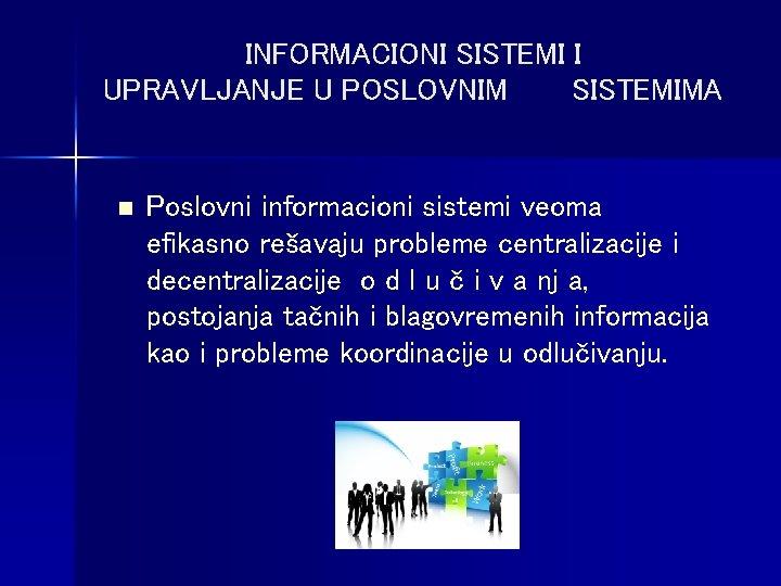 INFORMACIONI SISTEMI I UPRAVLJANJE U POSLOVNIM SISTEMIMA n Poslovni informacioni sistemi veoma efikasno rešavaju