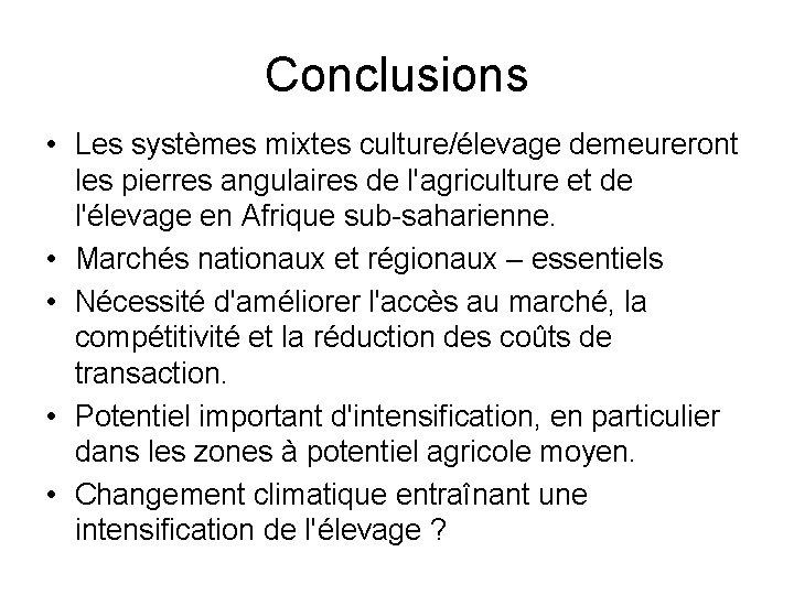Conclusions • Les systèmes mixtes culture/élevage demeureront les pierres angulaires de l'agriculture et de