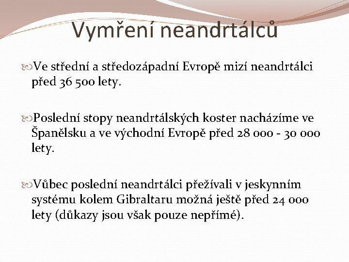 Vymření neandrtálců Ve střední a středozápadní Evropě mizí neandrtálci před 36 500 lety. Poslední