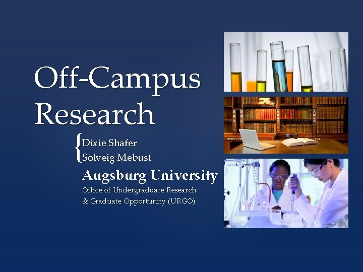 Off-Campus Research { Dixie Shafer Solveig Mebust Augsburg University Office of Undergraduate Research &