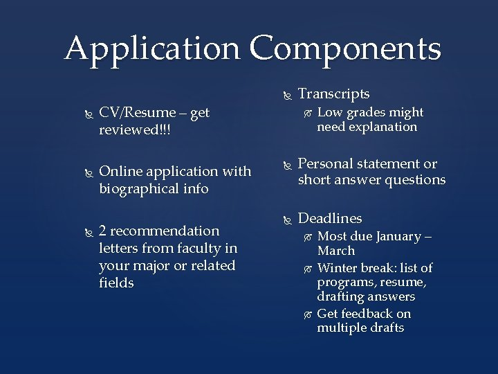 Application Components CV/Resume – get reviewed!!! Online application with biographical info 2 recommendation letters