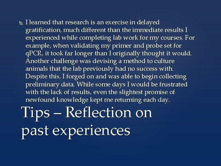 I learned that research is an exercise in delayed gratification, much different than