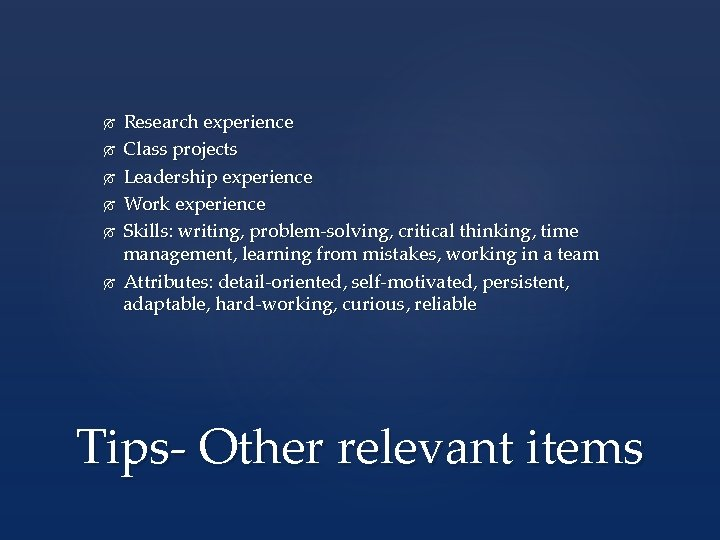 Research experience Class projects Leadership experience Work experience Skills: writing, problem-solving, critical thinking,