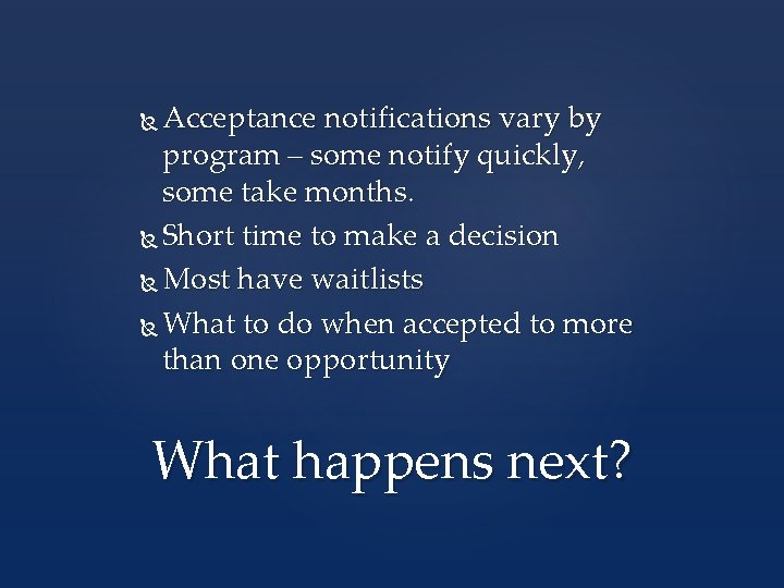Acceptance notifications vary by program – some notify quickly, some take months. Short time