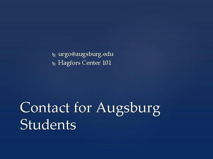 urgo@augsburg. edu Hagfors Center 101 Contact for Augsburg Students