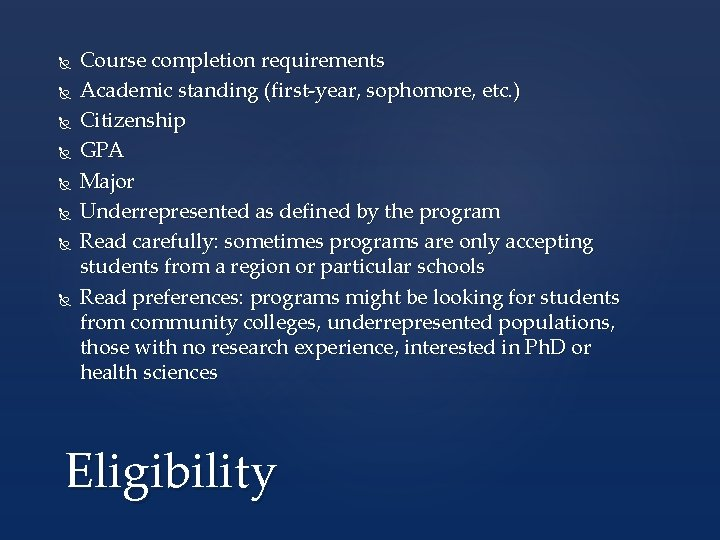 Course completion requirements Academic standing (first-year, sophomore, etc. ) Citizenship GPA Major Underrepresented
