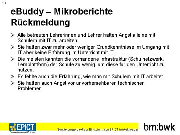 10 e. Buddy – Mikroberichte Rückmeldung Ø Alle betreuten Lehrerinnen und Lehrer hatten Angst