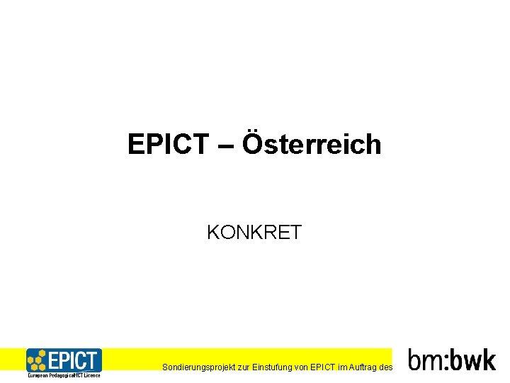EPICT – Österreich KONKRET Sondierungsprojekt zur Einstufung von EPICT im Auftrag des