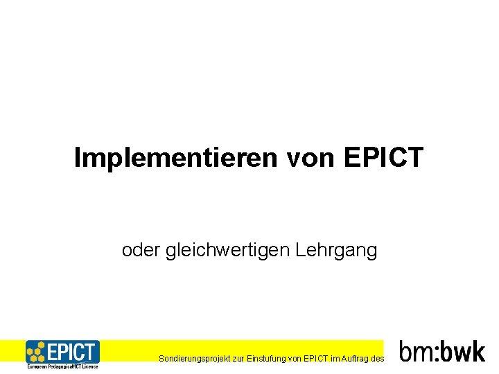 Implementieren von EPICT oder gleichwertigen Lehrgang Sondierungsprojekt zur Einstufung von EPICT im Auftrag des