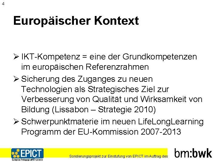 4 Europäischer Kontext Ø IKT-Kompetenz = eine der Grundkompetenzen im europäischen Referenzrahmen Ø Sicherung