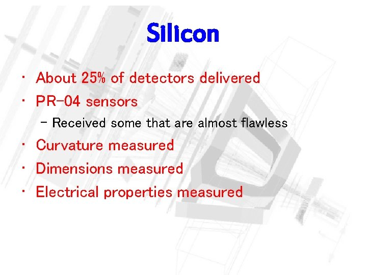 Silicon • About 25% of detectors delivered • PR-04 sensors – Received some that