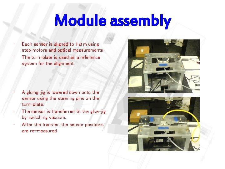 Module assembly • • • Each sensor is aligned to 1μm using step motors