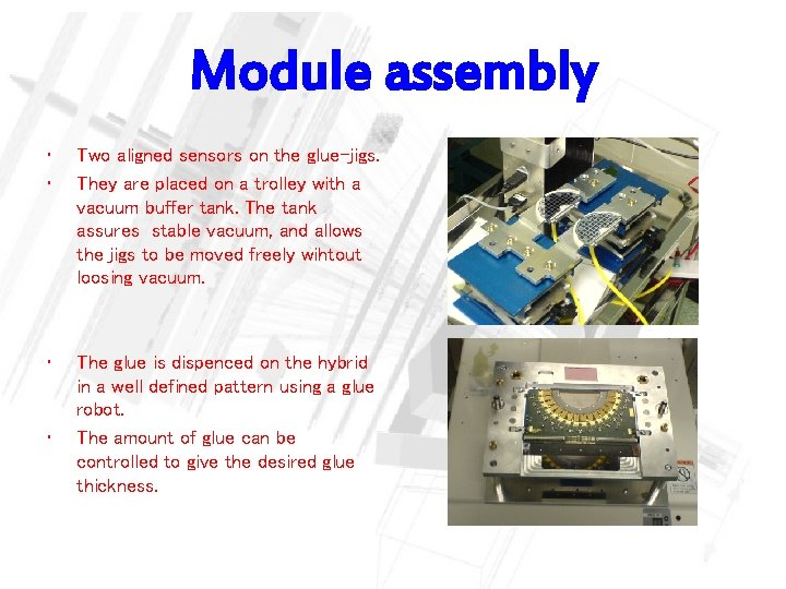 Module assembly • • Two aligned sensors on the glue-jigs. They are placed on