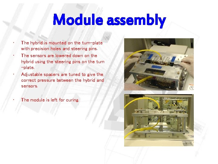 Module assembly • • The hybrid is mounted on the turn-plate with precision holes