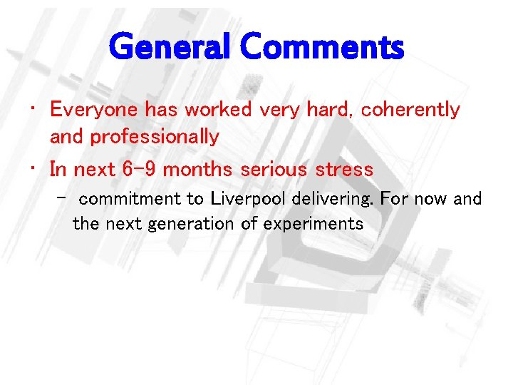 General Comments • Everyone has worked very hard, coherently and professionally • In next