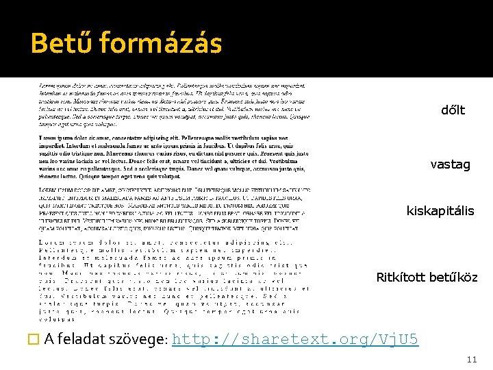 Betű formázás dőlt vastag kiskapitális Ritkított betűköz � A feladat szövege: http: //sharetext. org/Vj.