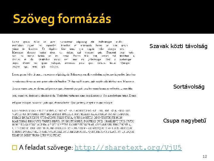 Szöveg formázás Szavak közti távolság Sortávolság Csupa nagybetű � A feladat szövege: http: //sharetext.