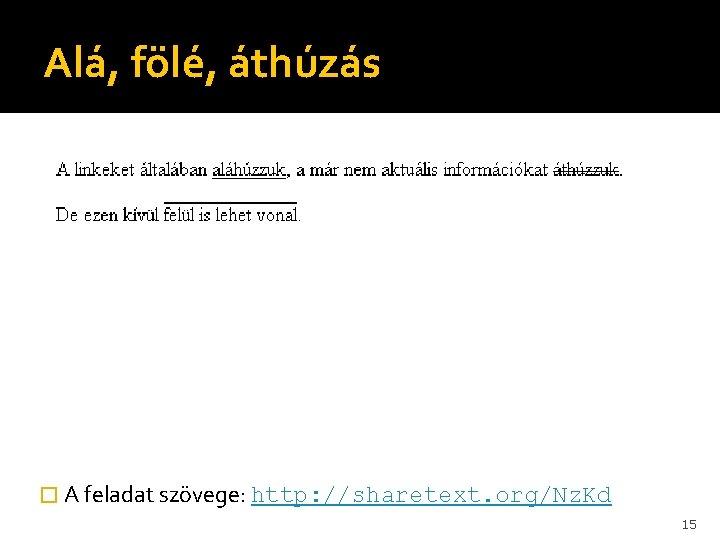Alá, fölé, áthúzás � A feladat szövege: http: //sharetext. org/Nz. Kd 15