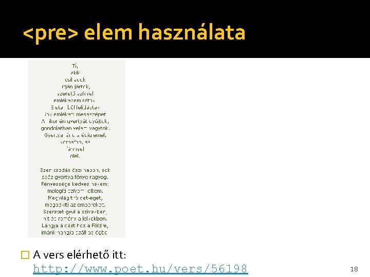 <pre> elem használata � A vers elérhető itt: http: //www. poet. hu/vers/56198 18