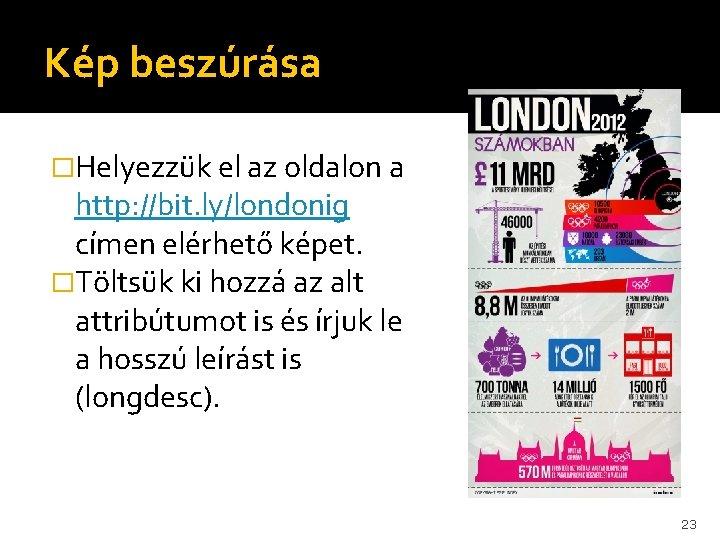 Kép beszúrása �Helyezzük el az oldalon a http: //bit. ly/londonig címen elérhető képet. �Töltsük