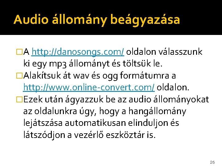 Audio állomány beágyazása �A http: //danosongs. com/ oldalon válasszunk ki egy mp 3 állományt